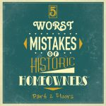 worst mistakes of historic homeowners