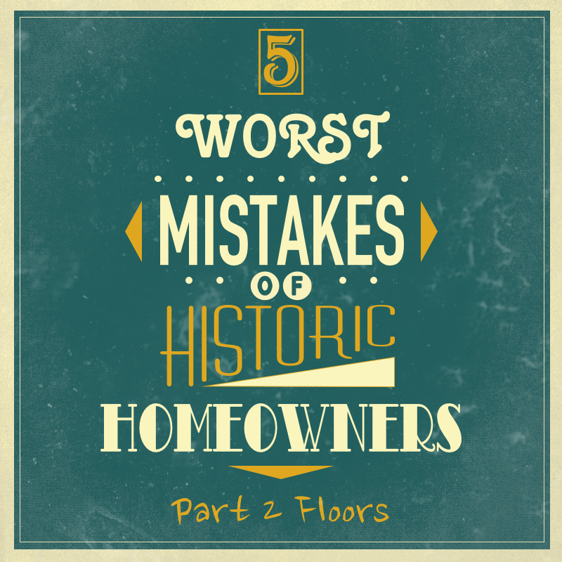 5 Worst Mistakes Of Historic Homeowners Part 2 Floors