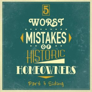 5 worst mistakes historic homeowners siding