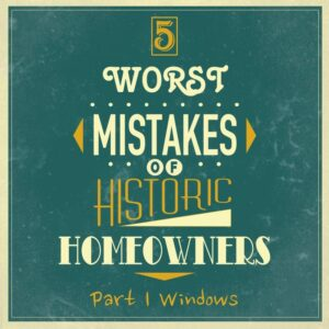 5 worst mistakes historic homeowners windows