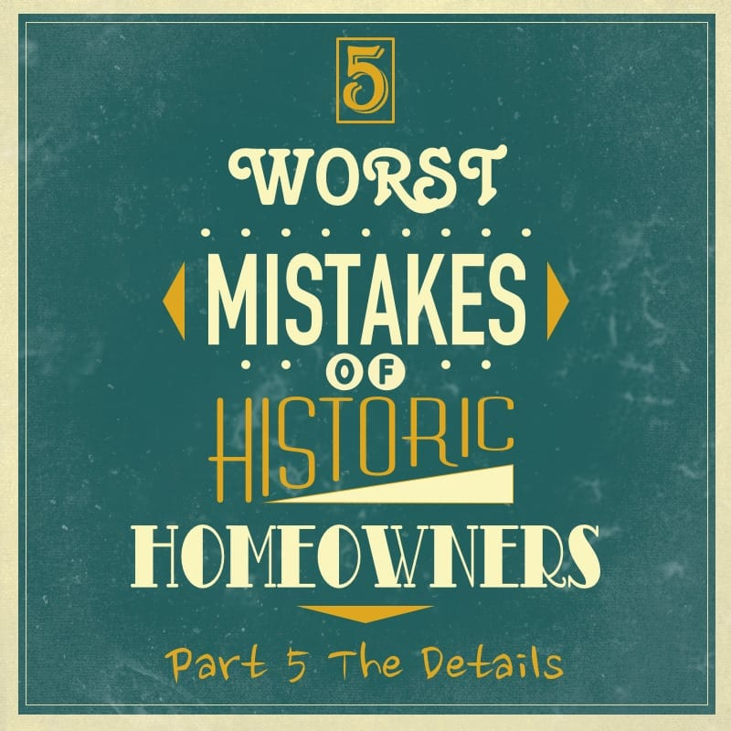 5 Worst Mistakes Of Historic Homeowners Part 5 The