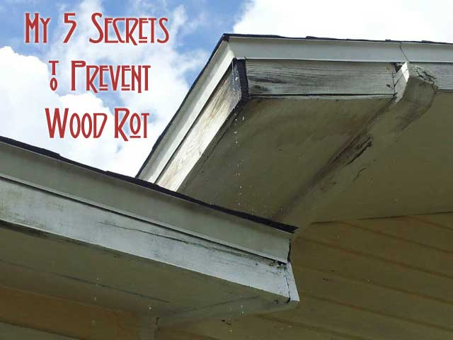 My 5 Secrets To Prevent Wood Rot