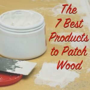 7 best products to patch wood