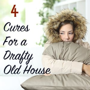 4 cures for a drafty old house
