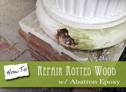 Rotted Wood Repair With Abatron Epoxy The Craftsman Blog