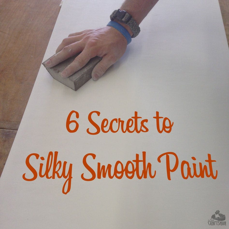 6 Secrets To Silky Smooth Paint The Craftsman Blog