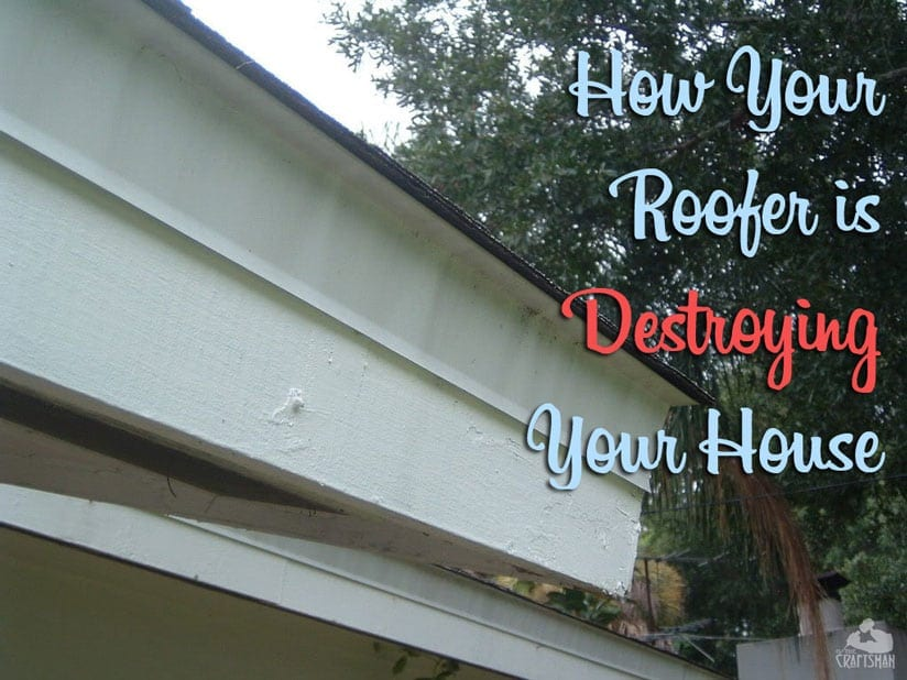 How Your Roofer Is Destroying Your House The Craftsman Blog