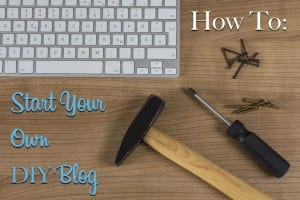 how to start your own DIY Blog