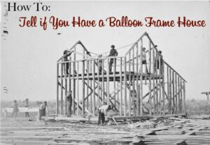 how to tell if you have a balloon frame house
