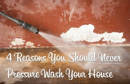 4 Reasons You Should Never Pressure Wash Your House The