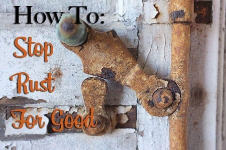 How To Stop Rust >> How To Stop Rust For Good The Craftsman Blog