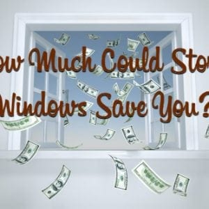 How Much Could Storm Windows Save You