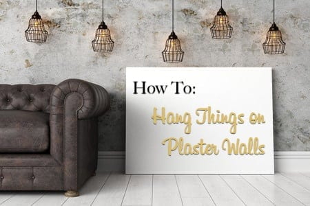 How To Hang Things On Plaster Walls The Craftsman Blog