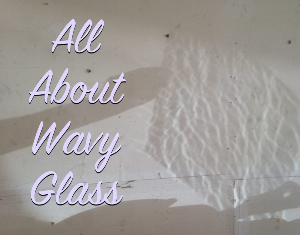All About Wavy Glass The Craftsman Blog