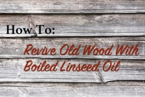 how to revive old wood with boiled linseed oil