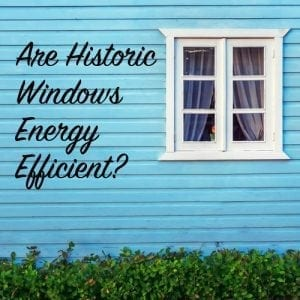 Are Historic Windows Energy Efficient?