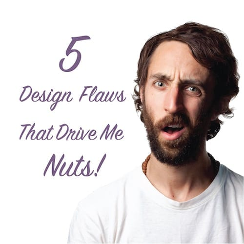 5 design flaws that drive me nuts