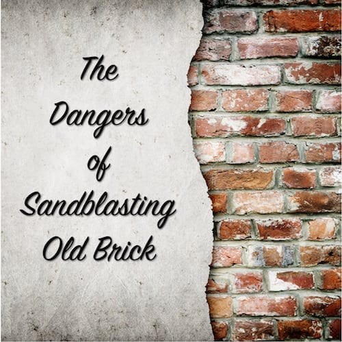 The Dangers of Sandblasting Old Brick | The Craftsman Blog