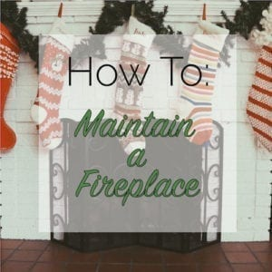 how to maintain a fireplace