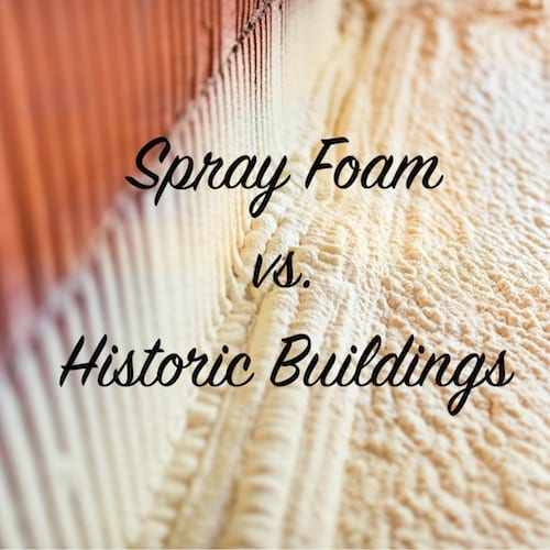 Spray Foam vs. Historic Buildings