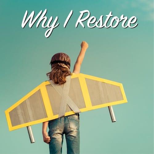 Why I Restore