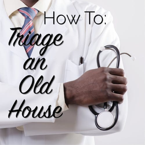 how to triage an old house