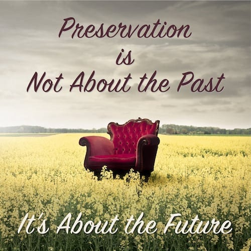 preservation is not about the past it's about the future