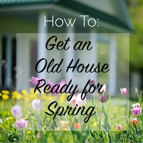 how to get an old house ready for spring