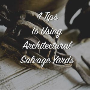 4 tips to using architectural salvage yards