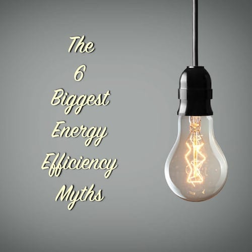 the 6 biggest energy efficiency myths