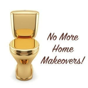 No More Home Makeovers