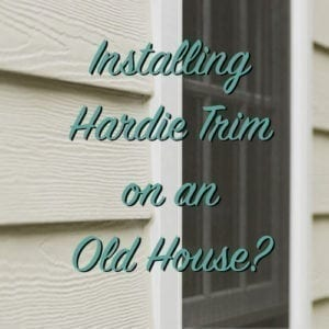 installing hardie trim on an old house