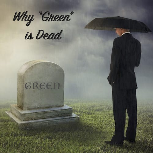 why green is dead