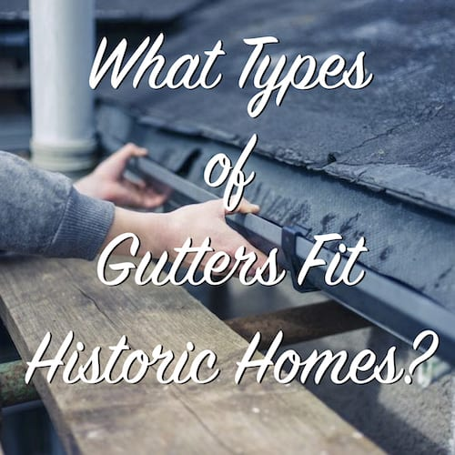 what types of gutters fit historic homes