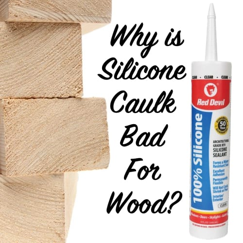 why is silicone caulk bad for wood