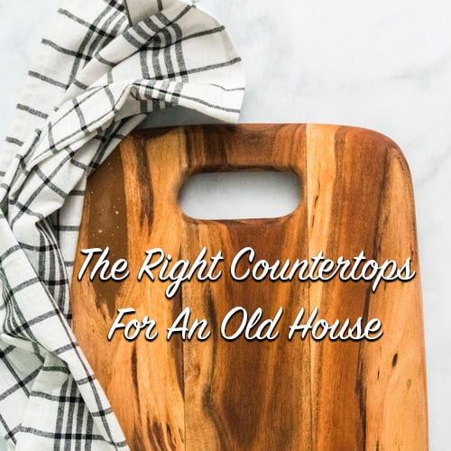 The right countertops for an old house