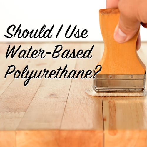 Should I used Water Based Polyurethane