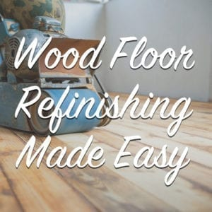 Wood Floor Refinishing Made Easy